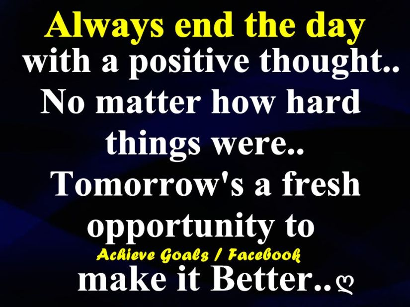 always end the day with a positive thought, no matter